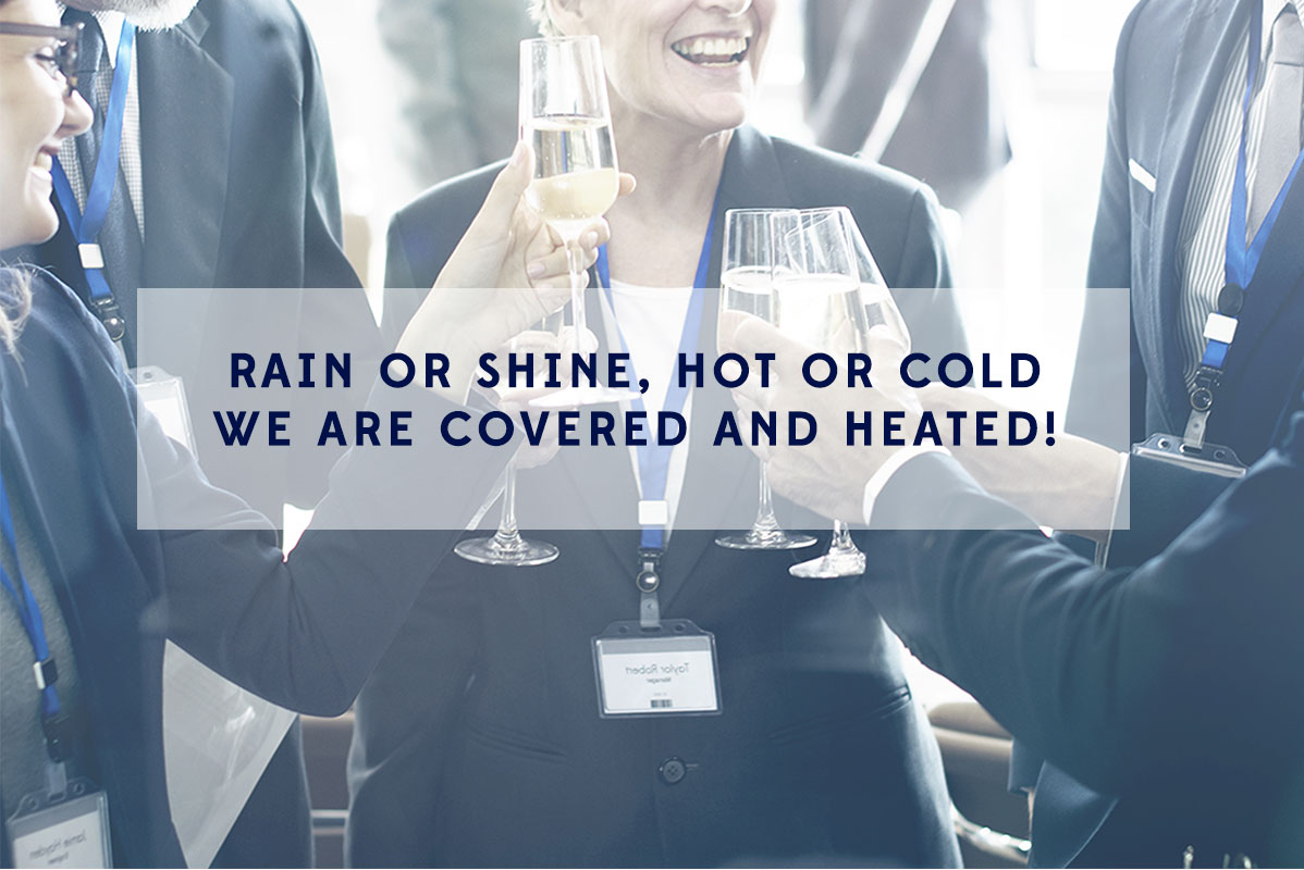 Rain or shine, hot or cold we are covered and heated!
